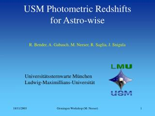 USM Photometric Redshifts for Astro - wise