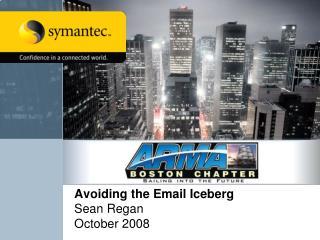 Avoiding the Email Iceberg Sean Regan October 2008