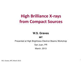 W.S. Graves  MIT Presented  at High Brightness Electron Beams Workshop San Juan, PR March,  2013