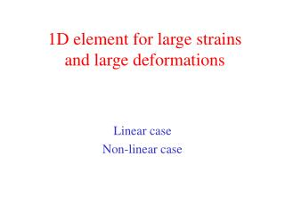 1D element for large strains  and large deformations