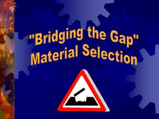 """Bridging the Gap"" Material Selection"