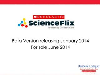 Beta  Version releasing January 2014 For sale June 2014