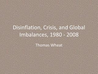 Disinflation, Crisis, and Global Imbalances, 1980 - 2008