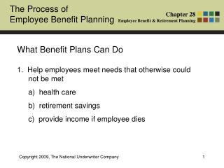 What Benefit Plans Can Do 1.  Help employees meet needs that otherwise could not be met 	a)  health care 	b)  retiremen