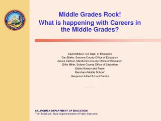 Middle Grades Rock! What is happening with Careers in the Middle Grades? David Militzer. CA Dept. of Education Dan Blak
