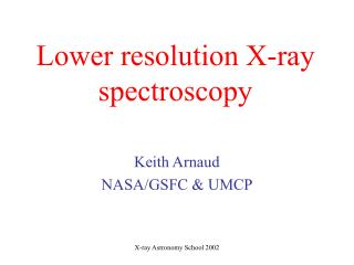 Lower resolution X-ray spectroscopy