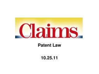 Patent Law 10.25.11