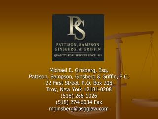 Michael E. Ginsberg, Esq. Pattison, Sampson, Ginsberg & Griffin, P.C. 22 First Street, P.O. Box 208 Troy, New York 1218