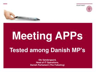 Meeting APPs Tested among Danish MP's Ole Søndergaard,  Head of IT Operations, Danish Parliament (The Folketing)