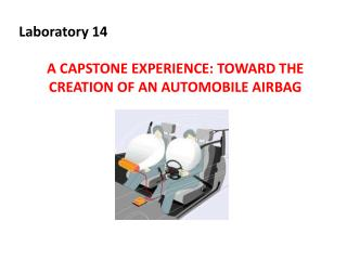 Laboratory 14 A CAPSTONE EXPERIENCE: TOWARD THE CREATION OF AN AUTOMOBILE AIRBAG
