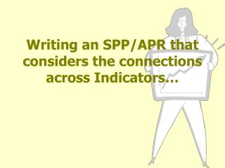 Writing an SPP/APR that considers the connections across Indicators…