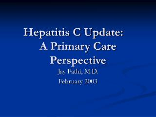 Hepatitis C Update:	 A Primary Care Perspective