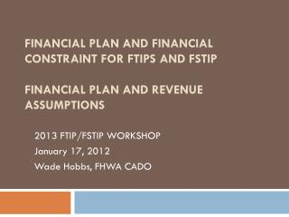 Financial Plan and Financial Constraint  for  FTIPs and FSTIP Financial Plan and Revenue  Assumptions