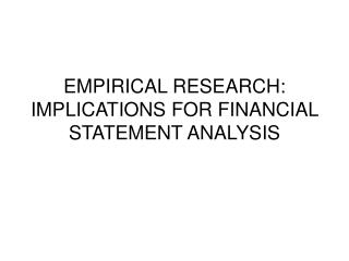 EMPIRICAL RESEARCH: IMPLICATIONS FOR FINANCIAL STATEMENT ANALYSIS
