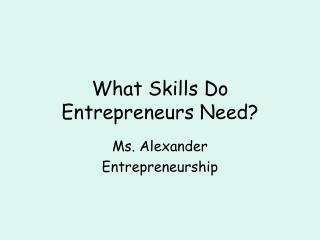 What Skills Do Entrepreneurs Need?