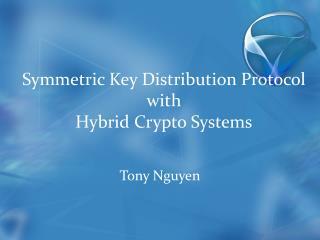Symmetric Key Distribution Protocol with Hybrid Crypto Systems
