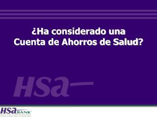 ¿Ha  considerado una  Cuenta de Ahorros de Salud ?