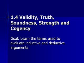 1.4 Validity, Truth, Soundness, Strength and Cogency