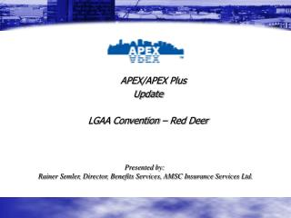APEX/APEX Plus Update LGAA Convention – Red Deer