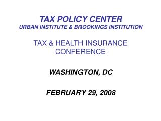 TAX POLICY CENTER URBAN INSTITUTE & BROOKINGS INSTITUTION TAX & HEALTH INSURANCE CONFERENCE