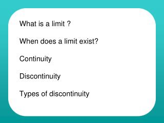 What is a limit ? When does a limit exist?  Continuity Discontinuity Types of discontinuity