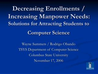 Decreasing Enrollments / Increasing Manpower Needs: Solutions for Attracting Students to Computer Science