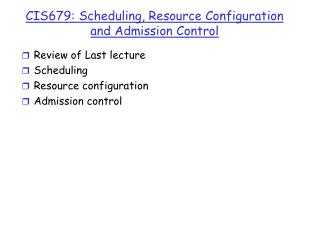 CIS679: Scheduling, Resource Configuration and Admission Control