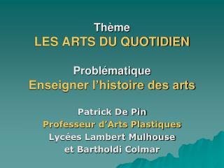 Thème LES ARTS DU QUOTIDIEN Problématique Enseigner l'histoire des arts