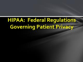 HIPAA:  Federal Regulations Governing Patient Privacy