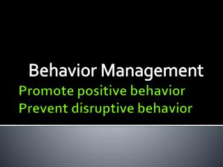 Promote positive behavior Prevent disruptive behavior