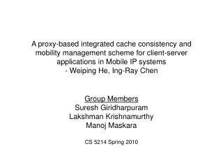Group Members Suresh Giridharpuram Lakshman Krishnamurthy Manoj Maskara CS 5214 Spring 2010