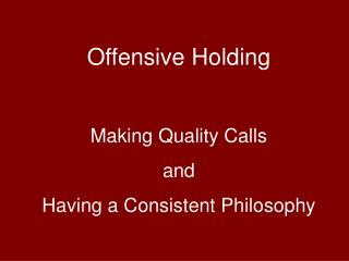 Offensive Holding Making Quality Calls and Having a Consistent Philosophy