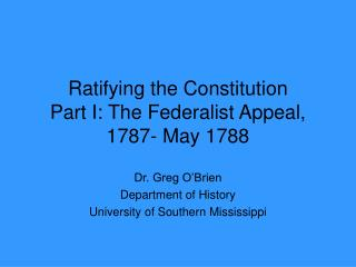 Ratifying the Constitution  Part I: The Federalist Appeal, 1787- May 1788
