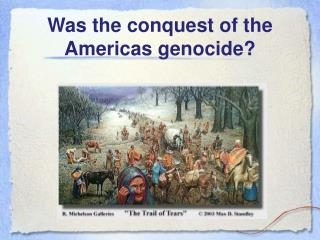 Was the conquest of the Americas genocide?