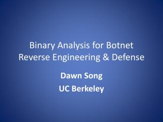 Binary Analysis for  Botnet  Reverse Engineering & Defense