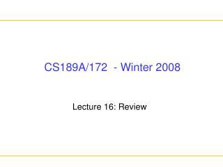 CS189A/172  - Winter 2008