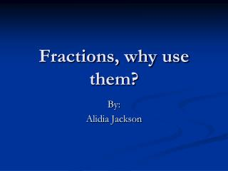 Fractions, why use them?