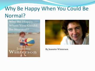 Why  Be Happy  When You Could B e  Normal ?