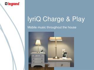 lyriQ Charge & Play