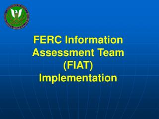 FERC Information  Assessment Team  (FIAT) Implementation