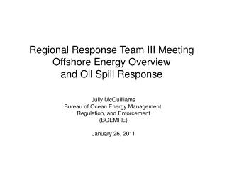Regional Response Team III Meeting Offshore Energy Overview  and Oil Spill Response