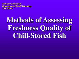 Methods of Assessing Freshness Quality of Chill-Stored Fish