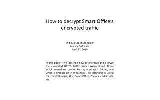 How to decrypt Smart Office's encrypted traffic Thibaud Lopez Schneider Lawson Software April 27, 2010