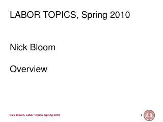 LABOR TOPICS, Spring 2010 Nick Bloom Overview