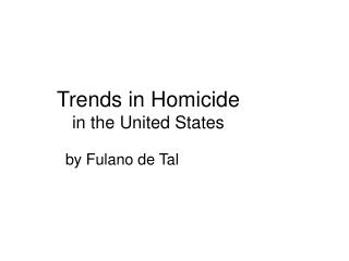 Trends in Homicide in the United States