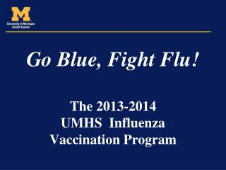 The 2013-2014  UMHS  Influenza  Vaccination Program