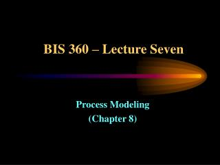 BIS 360 – Lecture Seven