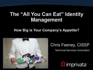 "The ""All You Can Eat"" Identity Management How Big is Your Company's Appetite?"