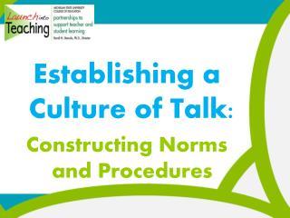 Establishing a Culture of Talk:  Constructing Norms and Procedures