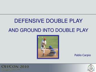DEFENSIVE DOUBLE PLAY  AND GROUND INTO DOUBLE PLAY